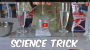 Science Experiment/Trick