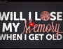 Will I lose my memory when I get old?