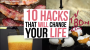 10 Hacks That Will Change Your Life
